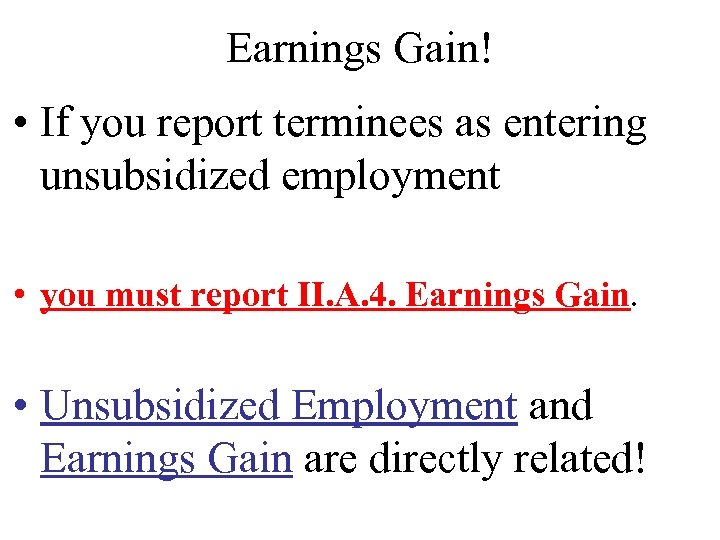 Earnings Gain! • If you report terminees as entering unsubsidized employment • you must