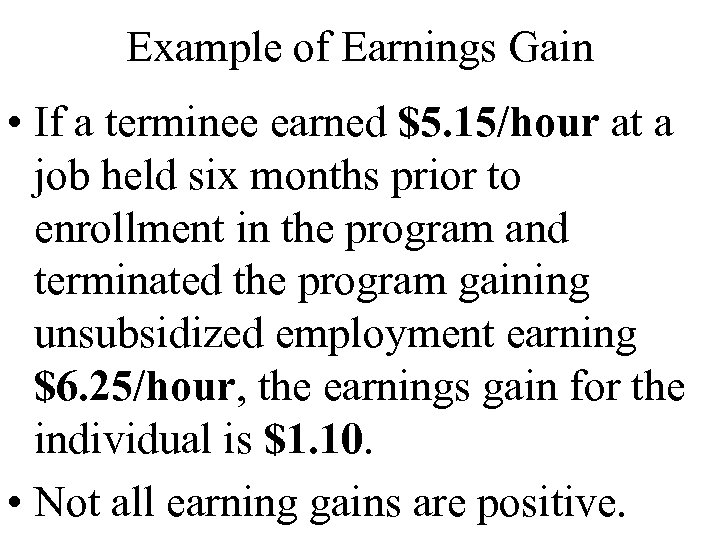 Example of Earnings Gain • If a terminee earned $5. 15/hour at a job