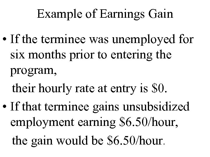 Example of Earnings Gain • If the terminee was unemployed for six months prior