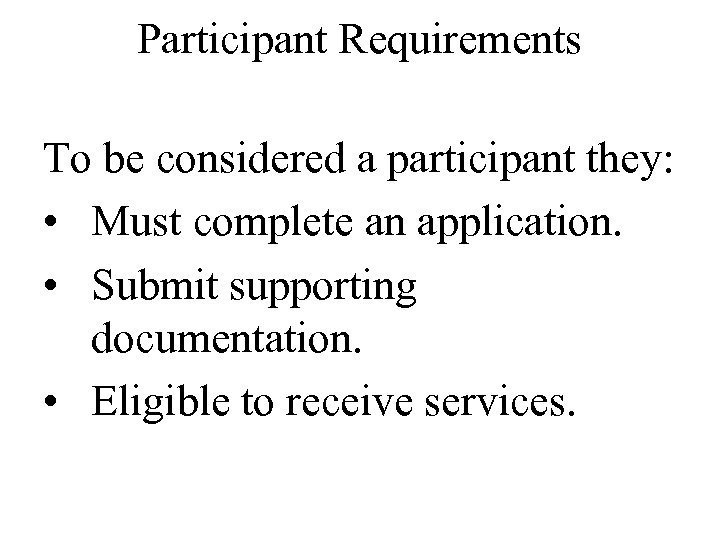 Participant Requirements To be considered a participant they: • Must complete an application. •