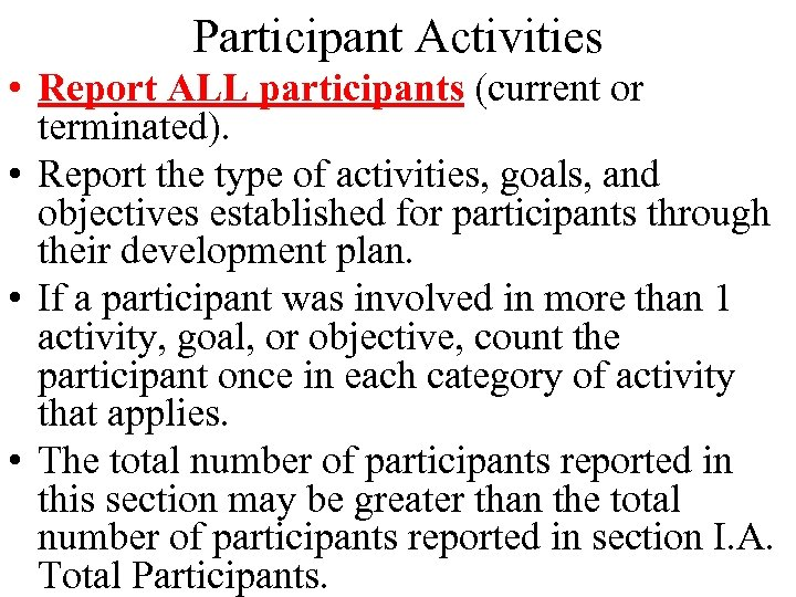 Participant Activities • Report ALL participants (current or terminated). • Report the type of