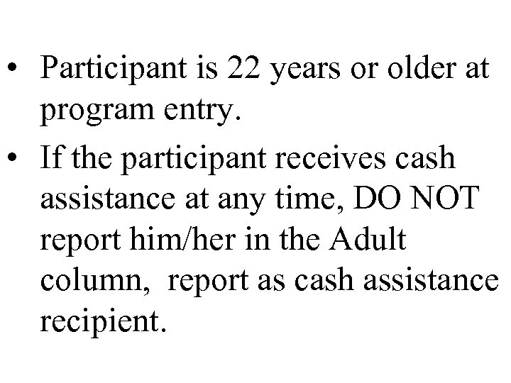 • Participant is 22 years or older at program entry. • If the