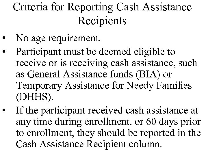 Criteria for Reporting Cash Assistance Recipients • No age requirement. • Participant must be