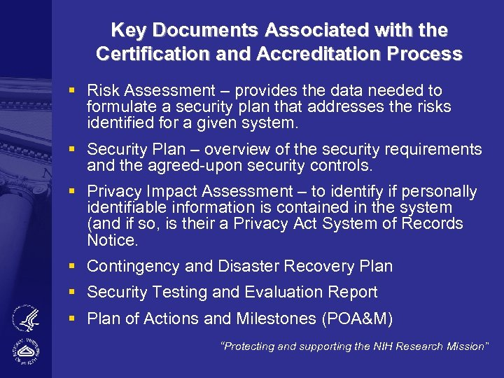 Key Documents Associated with the Certification and Accreditation Process § Risk Assessment – provides
