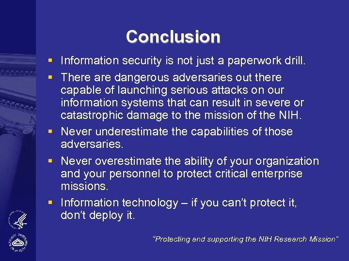 Conclusion § Information security is not just a paperwork drill. § There are dangerous