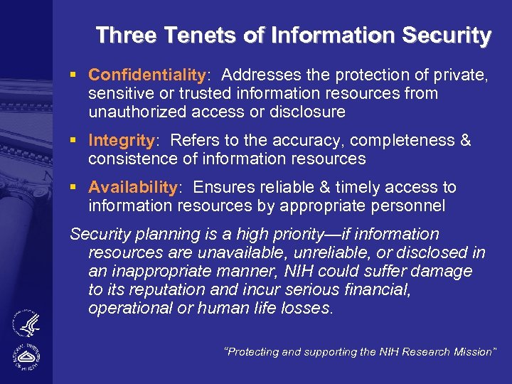 Three Tenets of Information Security § Confidentiality: Addresses the protection of private, sensitive or