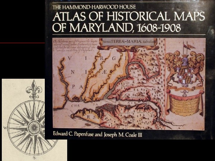 Atlas of Historical Maps of Marylandfirst edition ü Two years and hundreds of slides