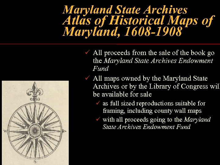 Maryland State Archives Atlas of Historical Maps of Maryland, 1608 -1908 ü All proceeds
