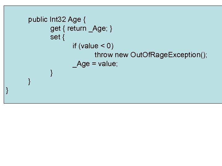 public Int 32 Age { get { return _Age; } set { if (value