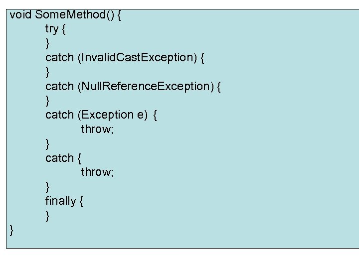 void Some. Method() { try { } catch (Invalid. Cast. Exception) { } catch