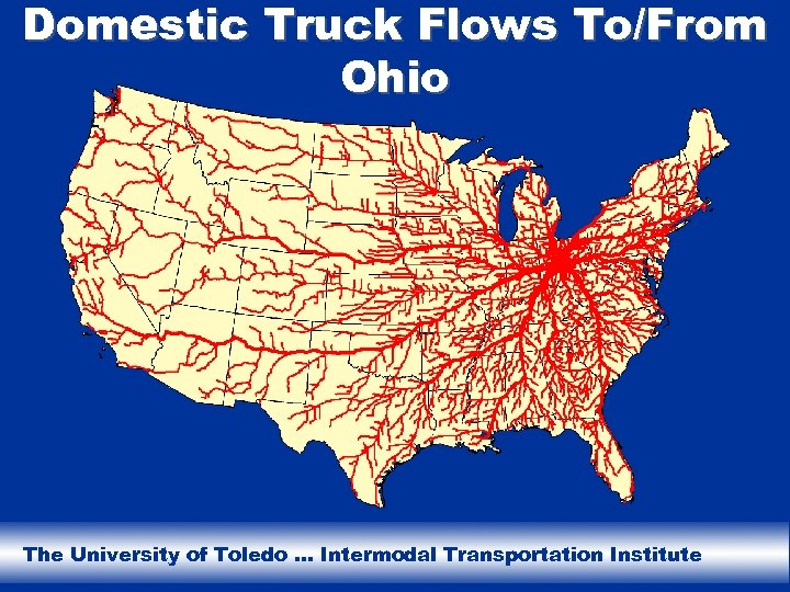 Domestic Truck Flows To/From Ohio The University of Toledo … Intermodal Transportation Institute
