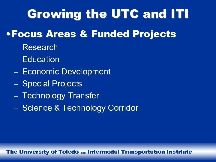 Growing the UTC and ITI • Focus Areas & Funded Projects – – –