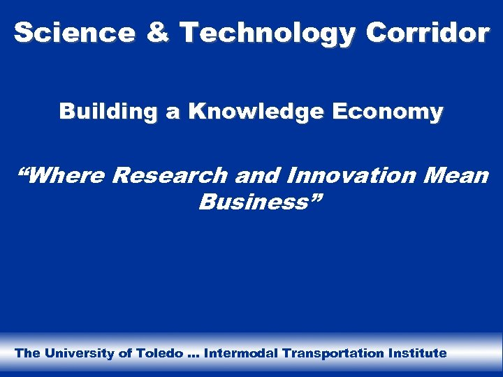 "Science & Technology Corridor Building a Knowledge Economy ""Where Research and Innovation Mean Business"""