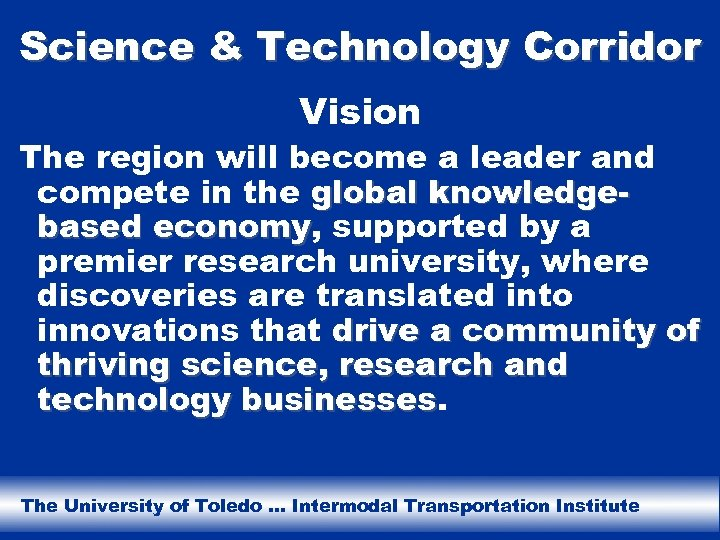 Science & Technology Corridor Vision The region will become a leader and compete in