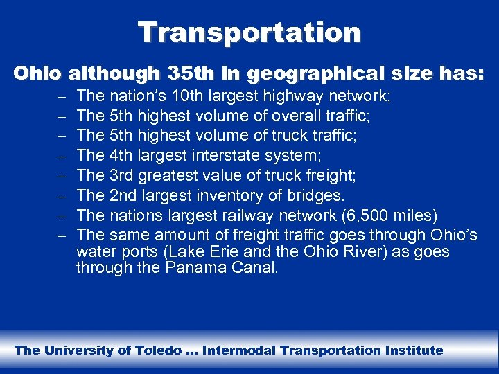 Transportation Ohio although 35 th in geographical size has: – – – – The