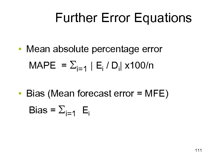 Further Error Equations • Mean absolute percentage error MAPE = i=1 | Ei /