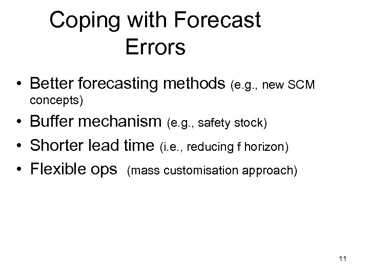 Coping with Forecast Errors • Better forecasting methods (e. g. , new SCM concepts)