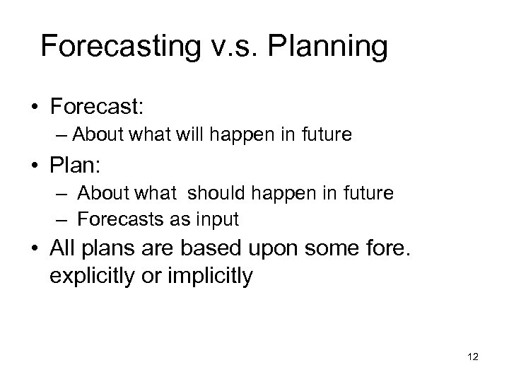Forecasting v. s. Planning • Forecast: – About what will happen in future •