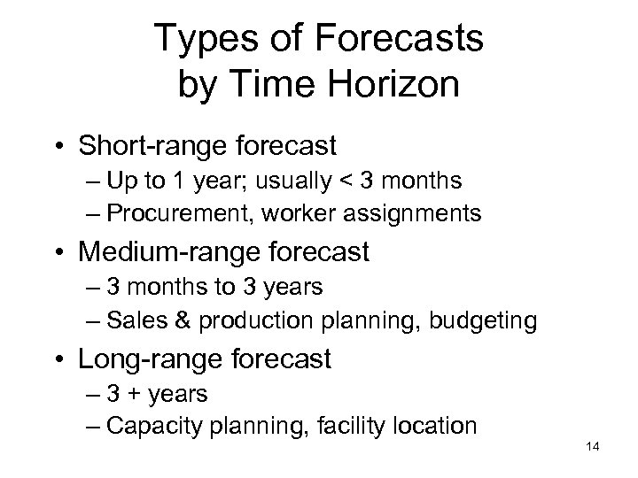 Types of Forecasts by Time Horizon • Short-range forecast – Up to 1 year;