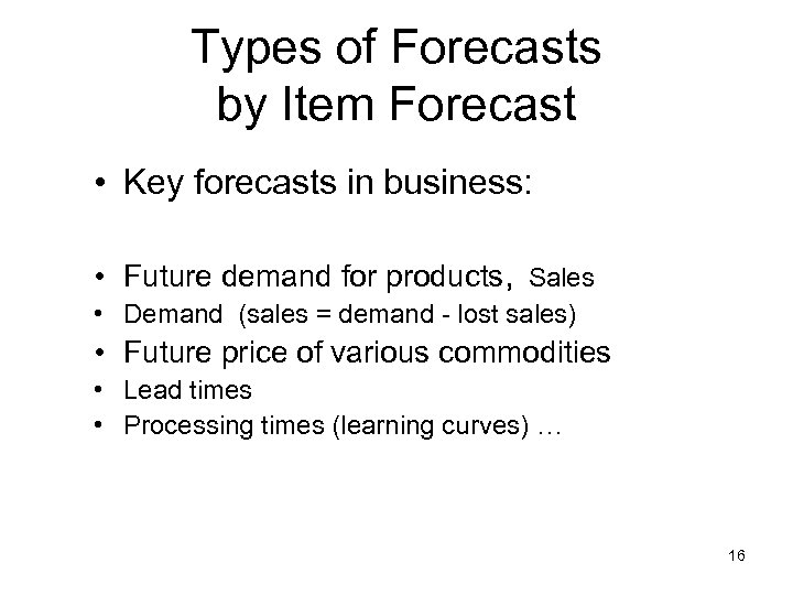 Types of Forecasts by Item Forecast • Key forecasts in business: • Future demand