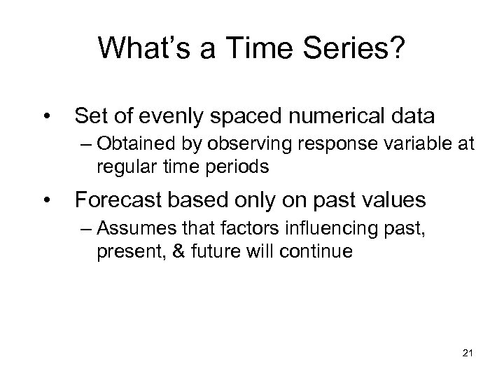 What's a Time Series? • Set of evenly spaced numerical data – Obtained by