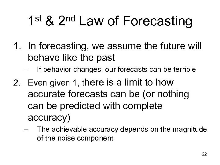 1 st & 2 nd Law of Forecasting 1. In forecasting, we assume the
