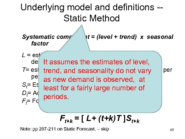 Underlying model and definitions -Static Method Systematic component = (level + trend) x seasonal