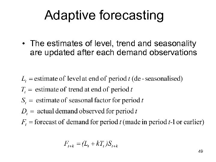 Adaptive forecasting • The estimates of level, trend and seasonality are updated after each