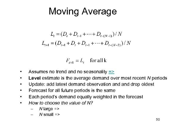 Moving Average • • • Assumes no trend and no seasonality => Level estimate
