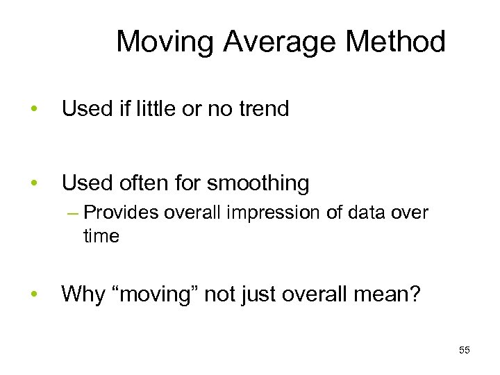Moving Average Method • Used if little or no trend • Used often for