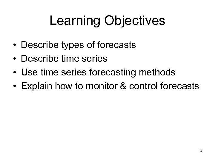 Learning Objectives • • Describe types of forecasts Describe time series Use time series