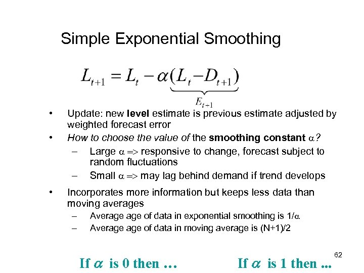 Simple Exponential Smoothing • • • Update: new level estimate is previous estimate adjusted