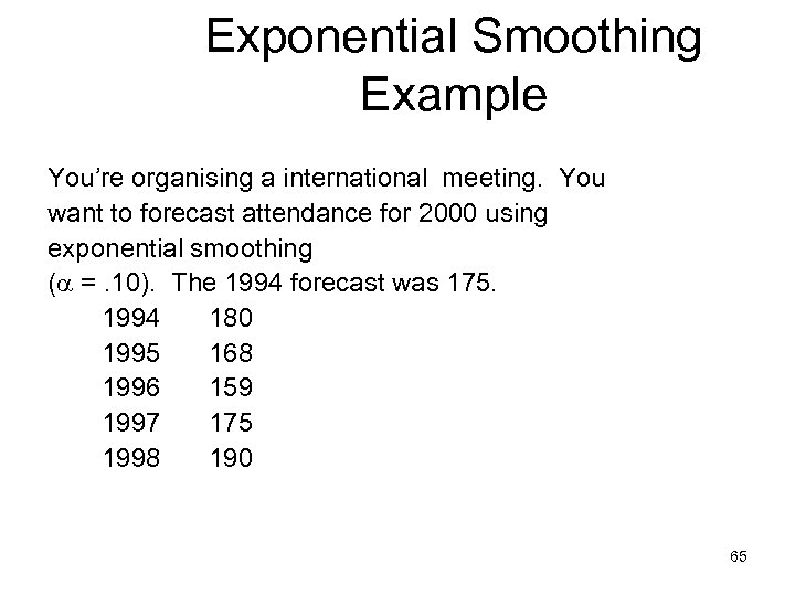 Exponential Smoothing Example You're organising a international meeting. You want to forecast attendance for