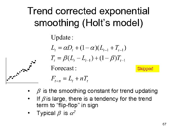 Trend corrected exponential smoothing (Holt's model) Skipped • • • b is the smoothing