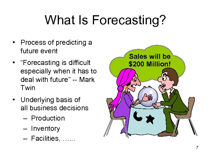 """What Is Forecasting? • Process of predicting a future event • """"Forecasting is difficult"""