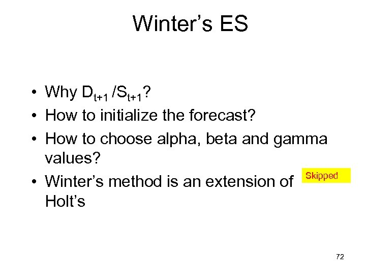 Winter's ES • Why Dt+1 /St+1? • How to initialize the forecast? • How