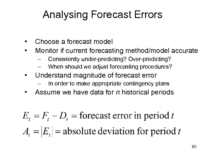 Analysing Forecast Errors • • Choose a forecast model Monitor if current forecasting method/model