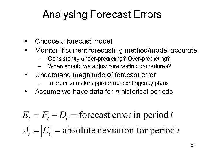 Analysing Forecast Errors • • Choose a forecast model Monitor if current forecasting method/model