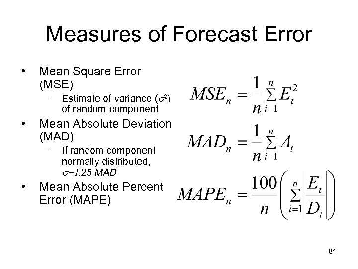 Measures of Forecast Error • Mean Square Error (MSE) – • Mean Absolute Deviation