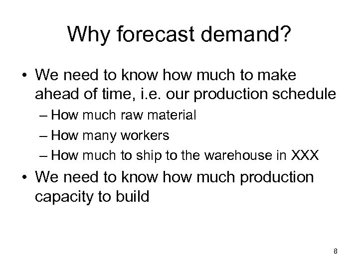 Why forecast demand? • We need to know how much to make ahead of