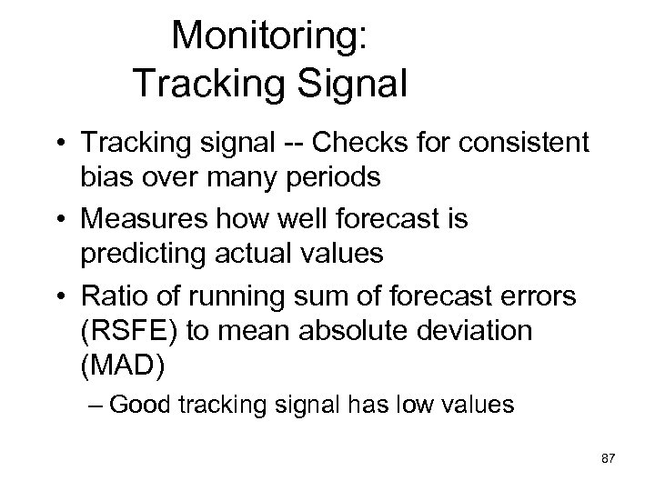 Monitoring: Tracking Signal • Tracking signal -- Checks for consistent bias over many periods