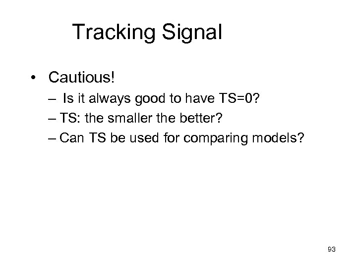 Tracking Signal • Cautious! – Is it always good to have TS=0? – TS: