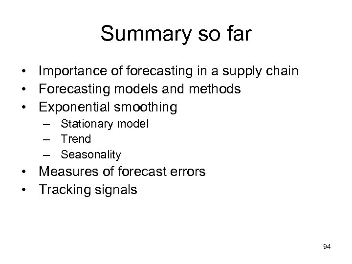 Summary so far • Importance of forecasting in a supply chain • Forecasting models