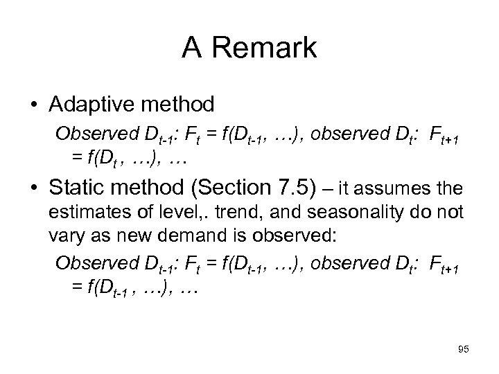 A Remark • Adaptive method Observed Dt-1: Ft = f(Dt-1, …), observed Dt: Ft+1