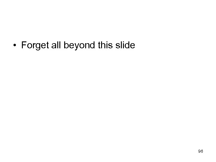 • Forget all beyond this slide 96
