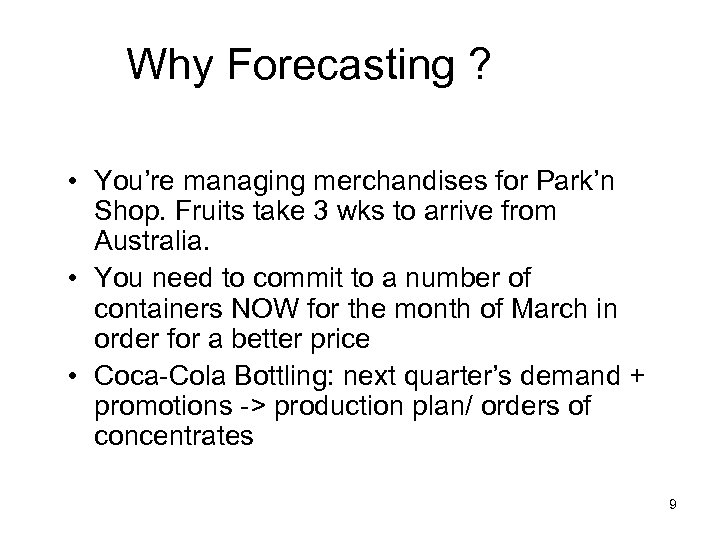 Why Forecasting ? • You're managing merchandises for Park'n Shop. Fruits take 3 wks