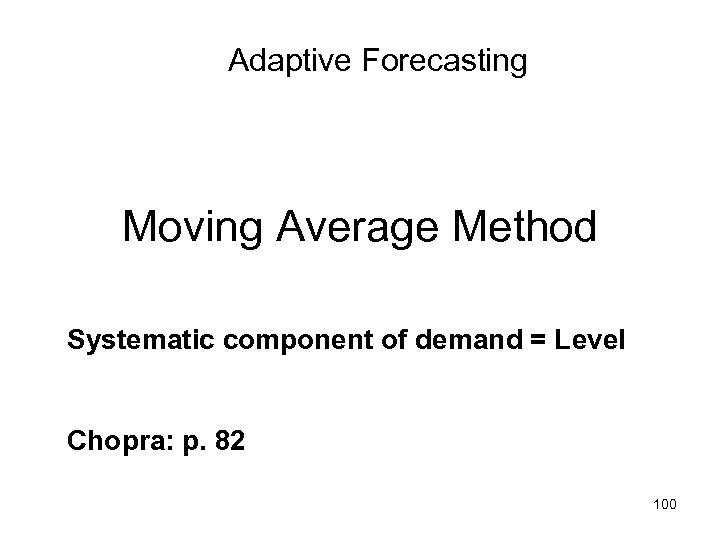 Adaptive Forecasting Moving Average Method Systematic component of demand = Level Chopra: p. 82