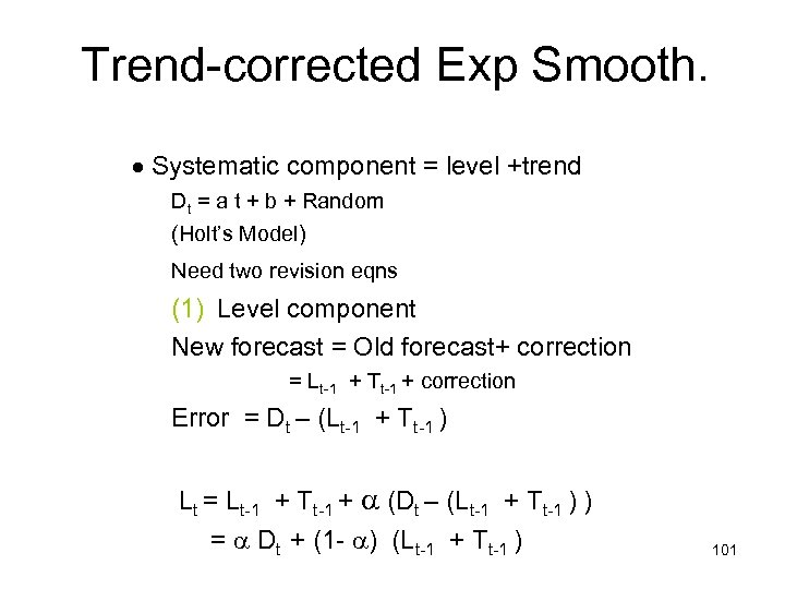 Trend-corrected Exp Smooth. Systematic component = level +trend Dt = a t + b
