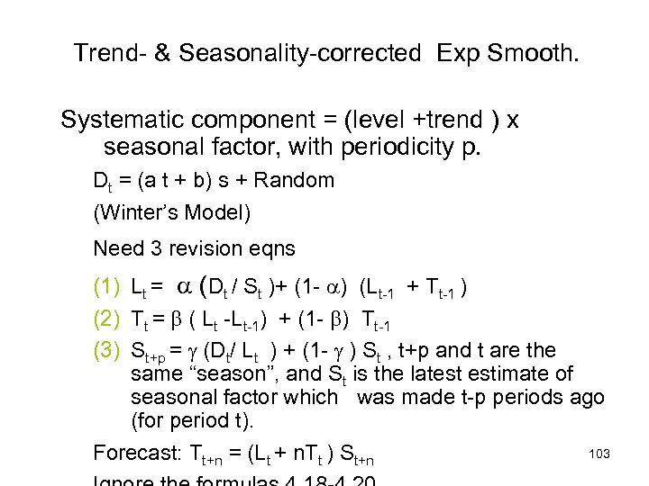Trend- & Seasonality-corrected Exp Smooth. Systematic component = (level +trend ) x seasonal factor,