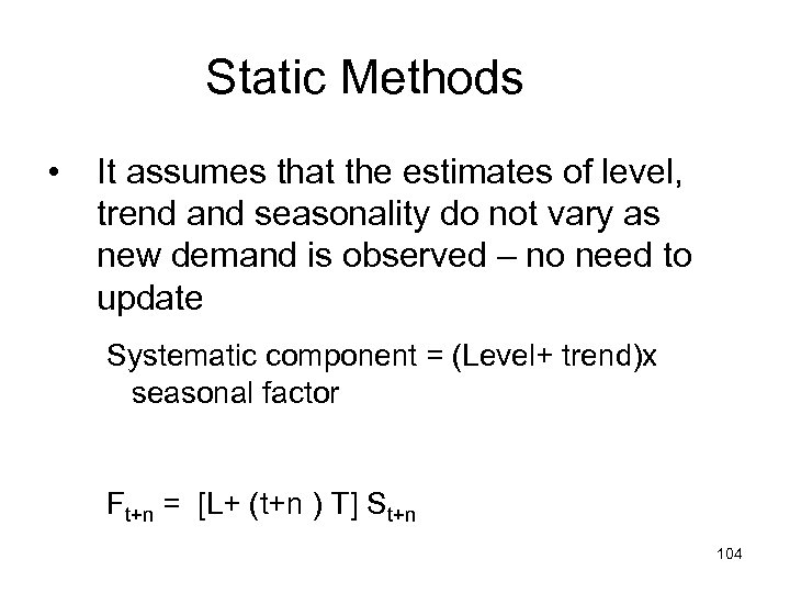 Static Methods • It assumes that the estimates of level, trend and seasonality do